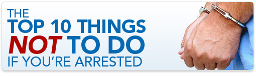 The Top 10 Things NOT To Do If You're Arrested